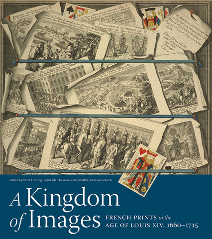 A Kingdom of Images:<br> French Prints in the Age of Louis XIV, 1660–1715