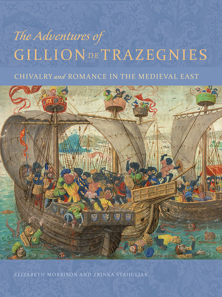 The Adventures of Gillion de Trazegnies: Chivalry and Romance in the Medieval East
