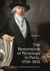 The Restoration of Paintings in Paris, 1750–1815: Practice, Discourse, Materiality
