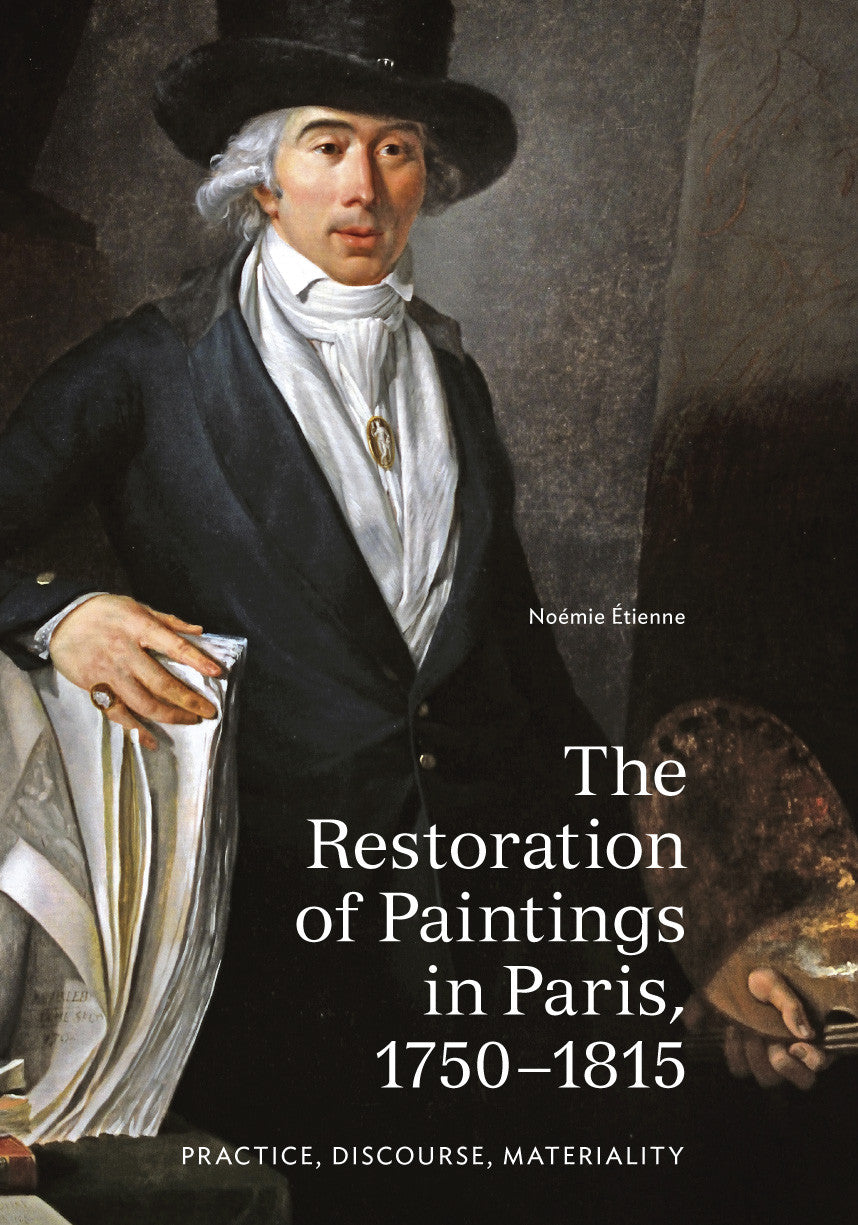 The Restoration of Paintings in Paris, 1750–1815: Practice, Discourse,  | Getty Store