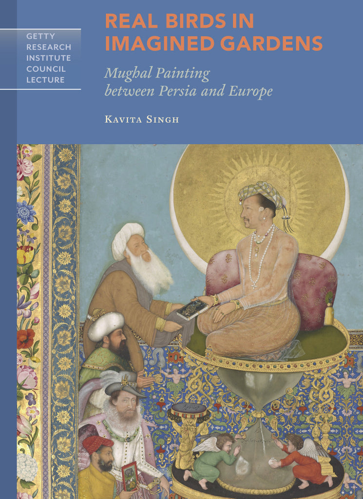 Real Birds in Imagined Gardens<br>Mughal Painting between Persia and Europe