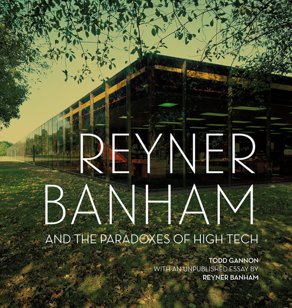 Reyner Banham and the Paradoxes of High Tech (Pre-Order)