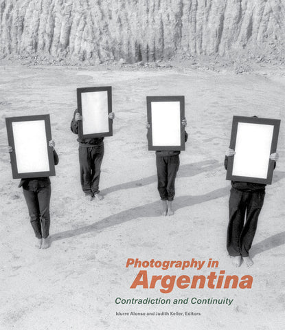 Photography in Argentina: Contradiction and Continuity (Pre-Order)