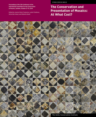 The Conservation and Presentation of Mosaics: At What Cost? <br>Proceedings of the 12th Conference of the International Committee for the Conservation of Mosaics, Sardinia, October 27–31, 2014 <br>