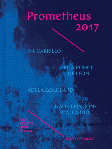 Prometheus 2017: Four Artists from Mexico Revisit Orozco (Pre-Order)