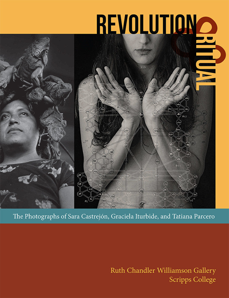 Revolution and Ritual: The Photographs of Sara Castrejón, Graciela Iturbide, and Tatiana Parcero