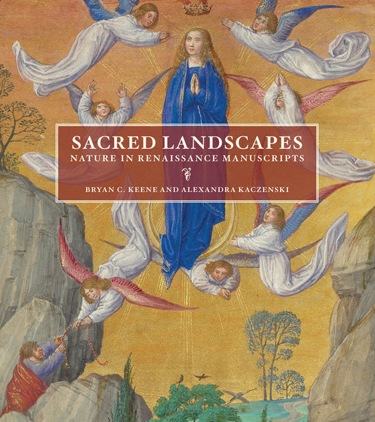 Sacred Landscapes: Nature in Renaissance Manuscripts (Pre-Order)