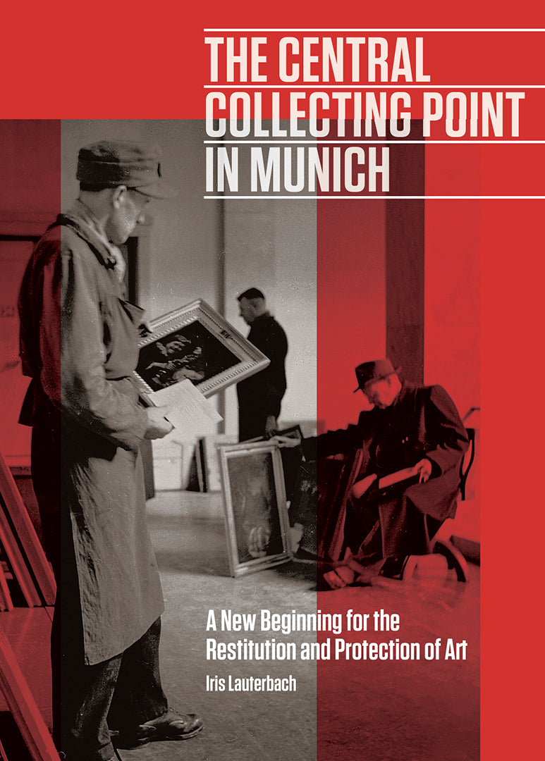 The Central Collecting Point in Munich: A New Beginning for the Restitution and Protection of Art