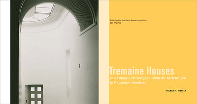 Tremaine Houses: One Family's Patronage of Domestic Architecture in Midcentury America