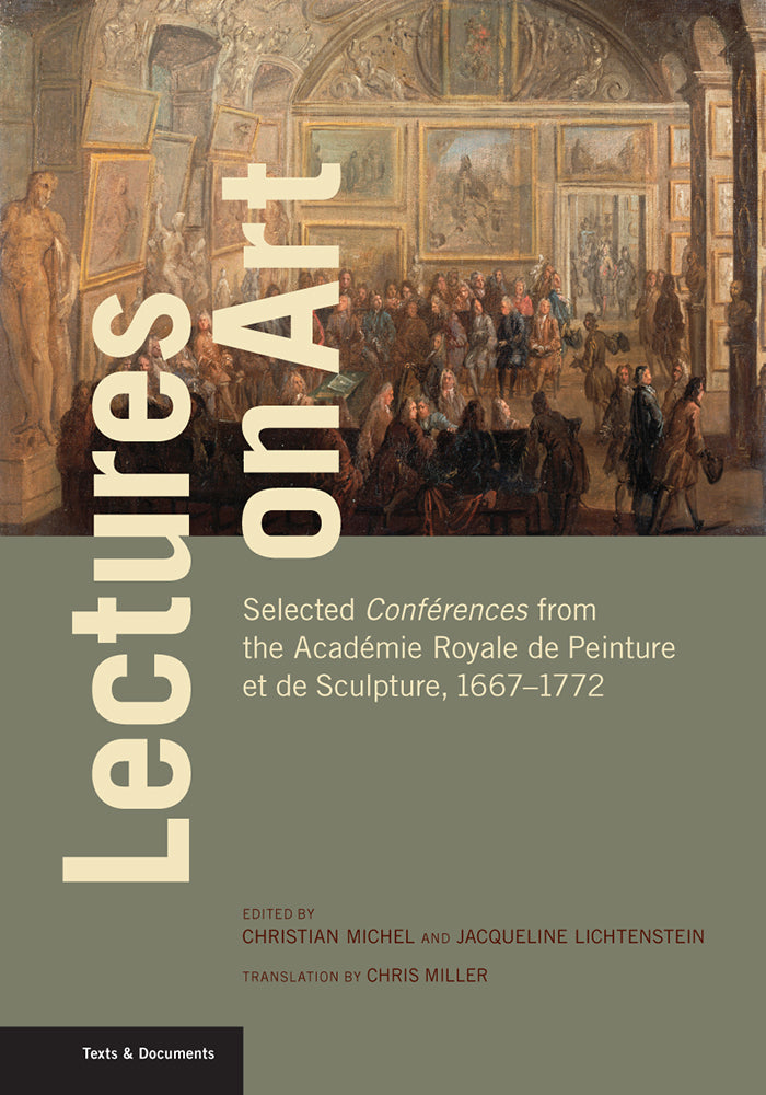 Lectures on Art: Selected <i>Conférences</i> from the Académie Royale de Peinture et de Sculpture, 1667–1772