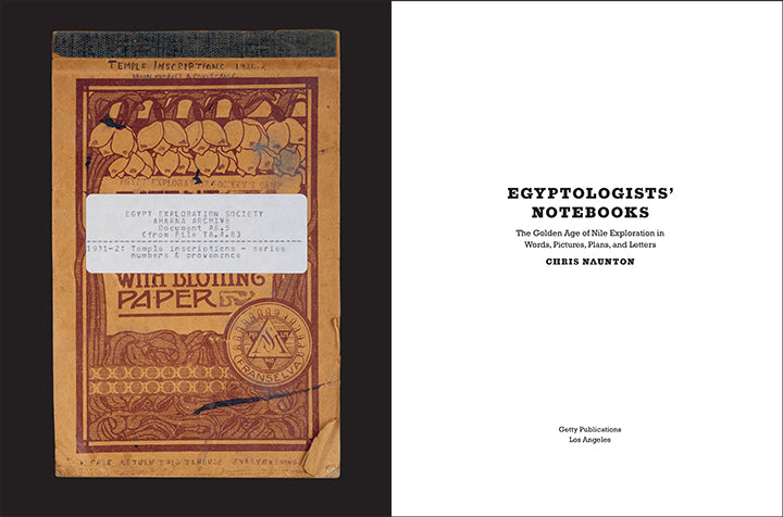 Egyptologists' Notebooks: The Golden Age of Nile Exploration in Words, Pictures, Plans, and Letters | Getty Store