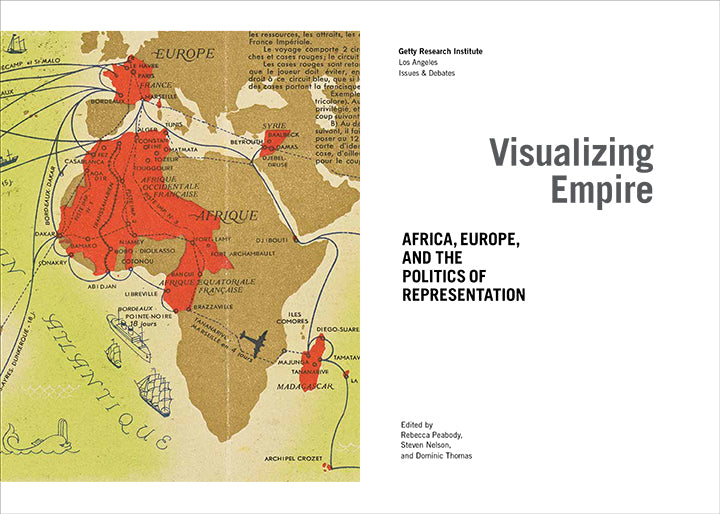 Visualizing Empire: Africa, Europe, and the Politics of Representation | Getty Store