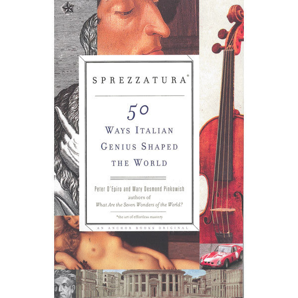 Sprezzatura: 50 Ways Italian Genius Shaped the World