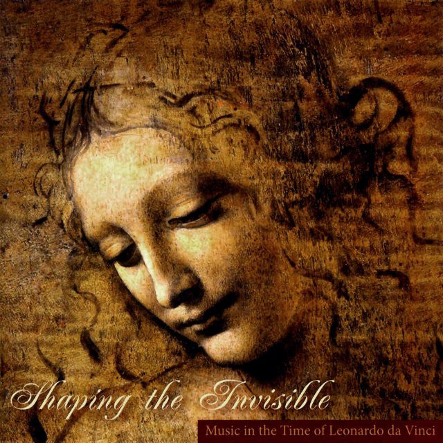 Shaping the Invisible: Music in the Time of Leonardo da Vinci CD