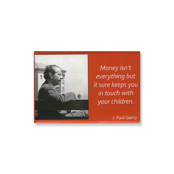 Magnet - Getty Quote - Money isn't Everything