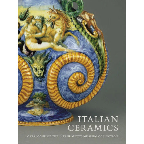 Italian Ceramics: Catalogue of the J. Paul Getty Museum Collections