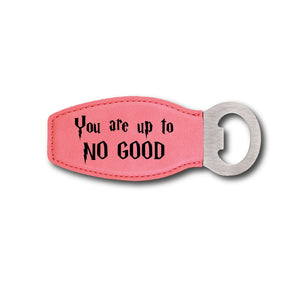 You Are Up to No Good Bottle Opener - You Are Up to No Good Bottle Opener - GriffonCo 3D Printed Miniatures & Gifts - GriffonCo Gifts
