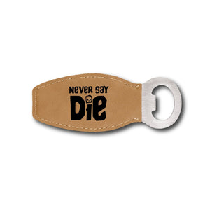 Never Say Die Bottle Opener - Never Say Die Bottle Opener - GriffonCo 3D Printed Miniatures & Gifts - GriffonCo Gifts