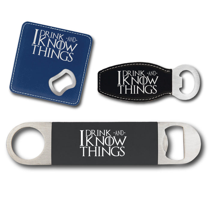 I Drink and I know Things GoT Bottle Opener