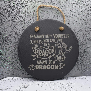 7 3/4 Round Hanging Slate - Be a Dragon - Room Decor - GriffonCo