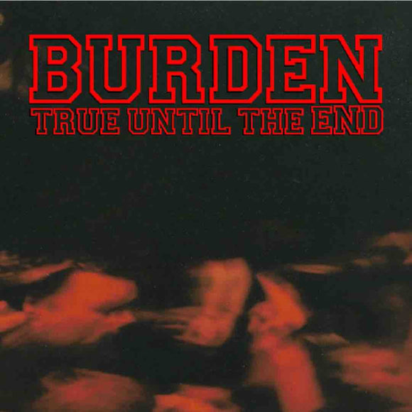 Burden - True Until The End - The Discography 1997 -2004