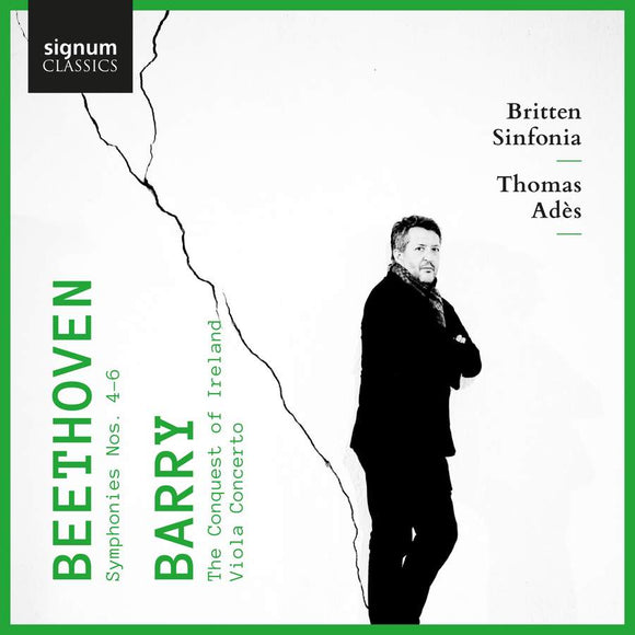 Britten Sinfonia, Thomas Ades, Lawrence Power, Joshua Bloom - Beethoven: Symphonies Nos. 4-6 – Barry: Viola Concerto, The Conquest of Ireland