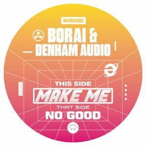 BORAI/DENHAM AUDIO - Make Me/No Good