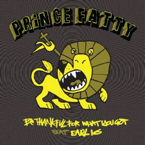 PRINCE FATTY feat EARL 16 - Be Thankful For What You've Got (Record Store Day 2019)