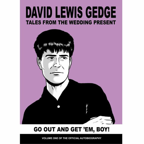 David Gedge - Go Out And Get 'Em, Boy! Tales From The Wedding Present: Vol One