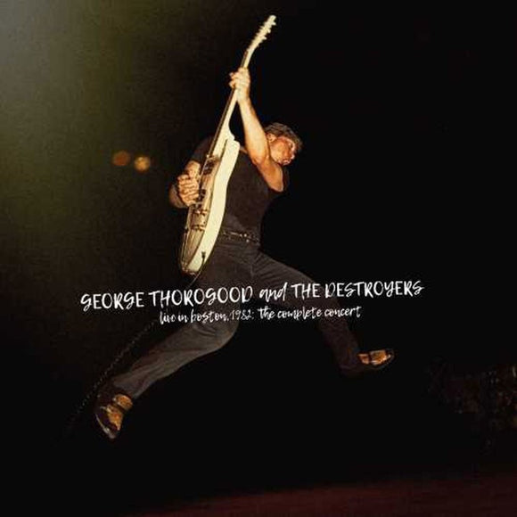 GEORGE THOROGOOD & THE DESTROYERS - LIVE IN BOSTON 1982: THE COMPLETE CONCERT [4LP BLACK VINYL]