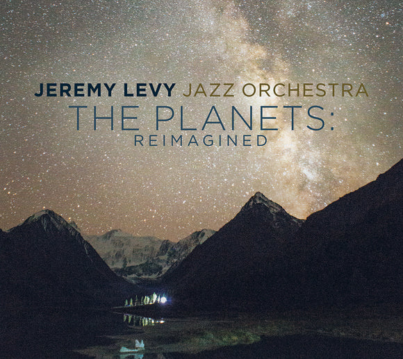 Jeremy Levy Jazz Orchestra - The Planets: Reimagined