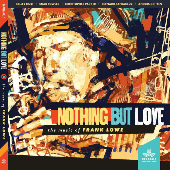 Kelley Hurt, Chad Fowler, Christopher Parker, Bernard Santac - Nothing But Love, The Music Of Frank Lowe