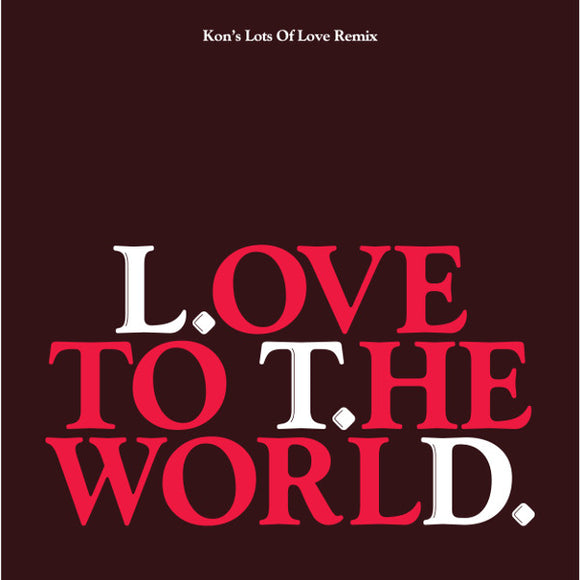 L.T.D. - LOVE TO THE WORLD (KON'S LOTS OF LOVE REMIX) 12