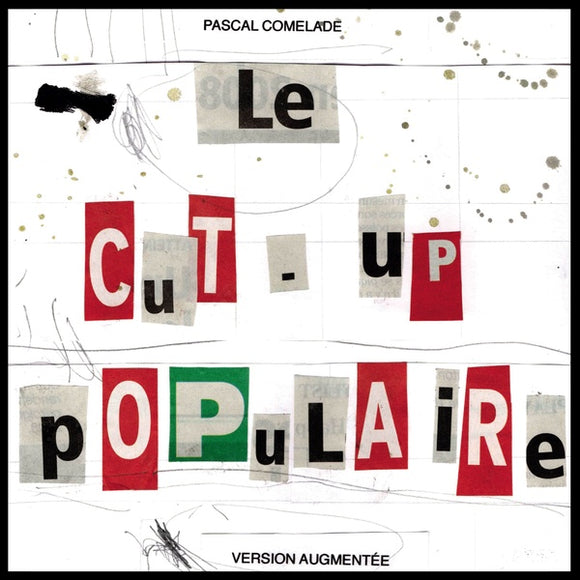 PASCAL COMELADE - Le Cut-Up Populaire [2LP]