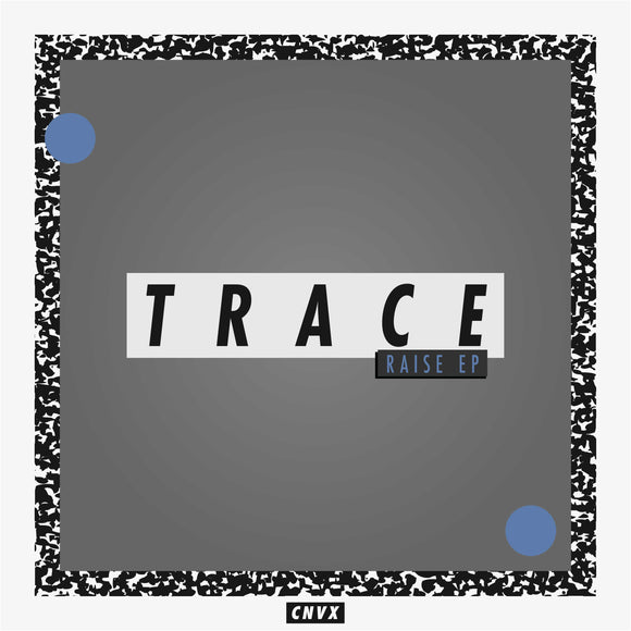 Trace - Raise EP (ONE PER PERSON)