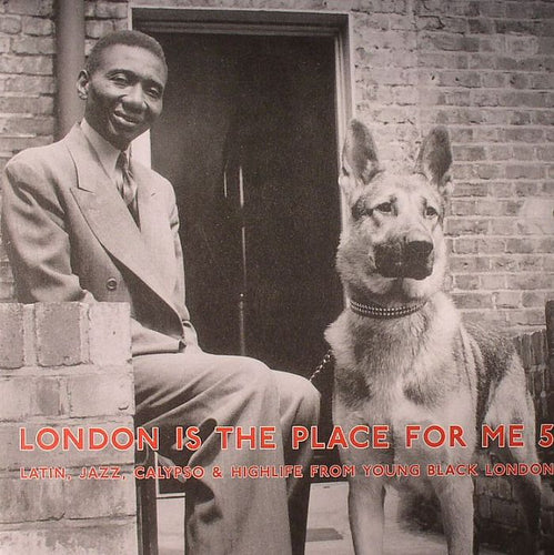 Various Artists - London Is The Place For Me 5: Latin, Jazz, Calypso And Highlife From Young Black London