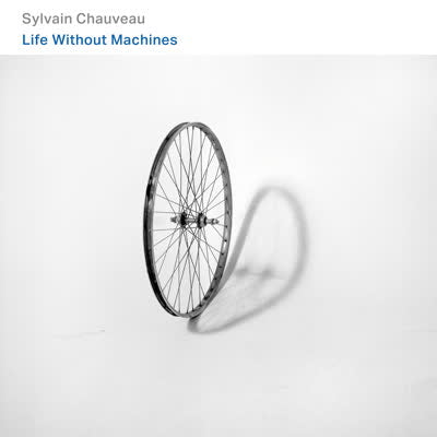 Sylvain Chauveau - 'Life Without Machines (feat. Melaine Dalibert)' (CD)
