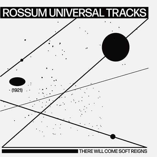 ROSSUM UNIVERSAL TRACKS - There Will Come Soft Reigns