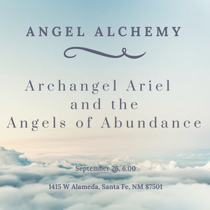 Angel Alchemy ~ Archangel Ariel and the Angels of Abundance