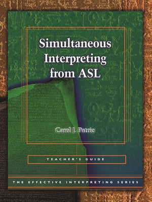 Effective Interpreting: Simultaneous Interpreting from ASL (Teacher Set)