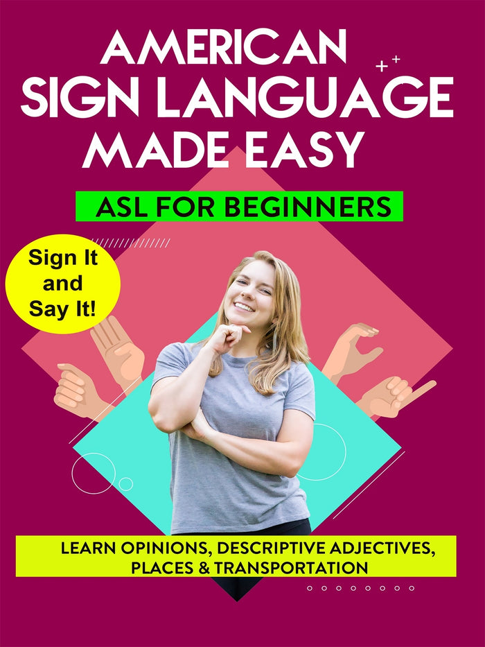 AMERICAN SIGN LANGUAGE MADE EASY  ASL for Beginners; Opinions  Descriptive Adjectives  Places & Transportation