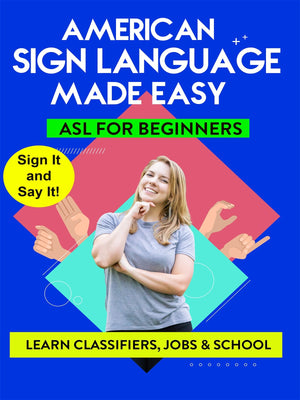 AMERICAN SIGN LANGUAGE MADE EASY  ASL for Beginners; Classifiers  Jobs and School