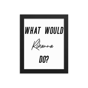"""What Would Rihanna Do?"" Framed poster"