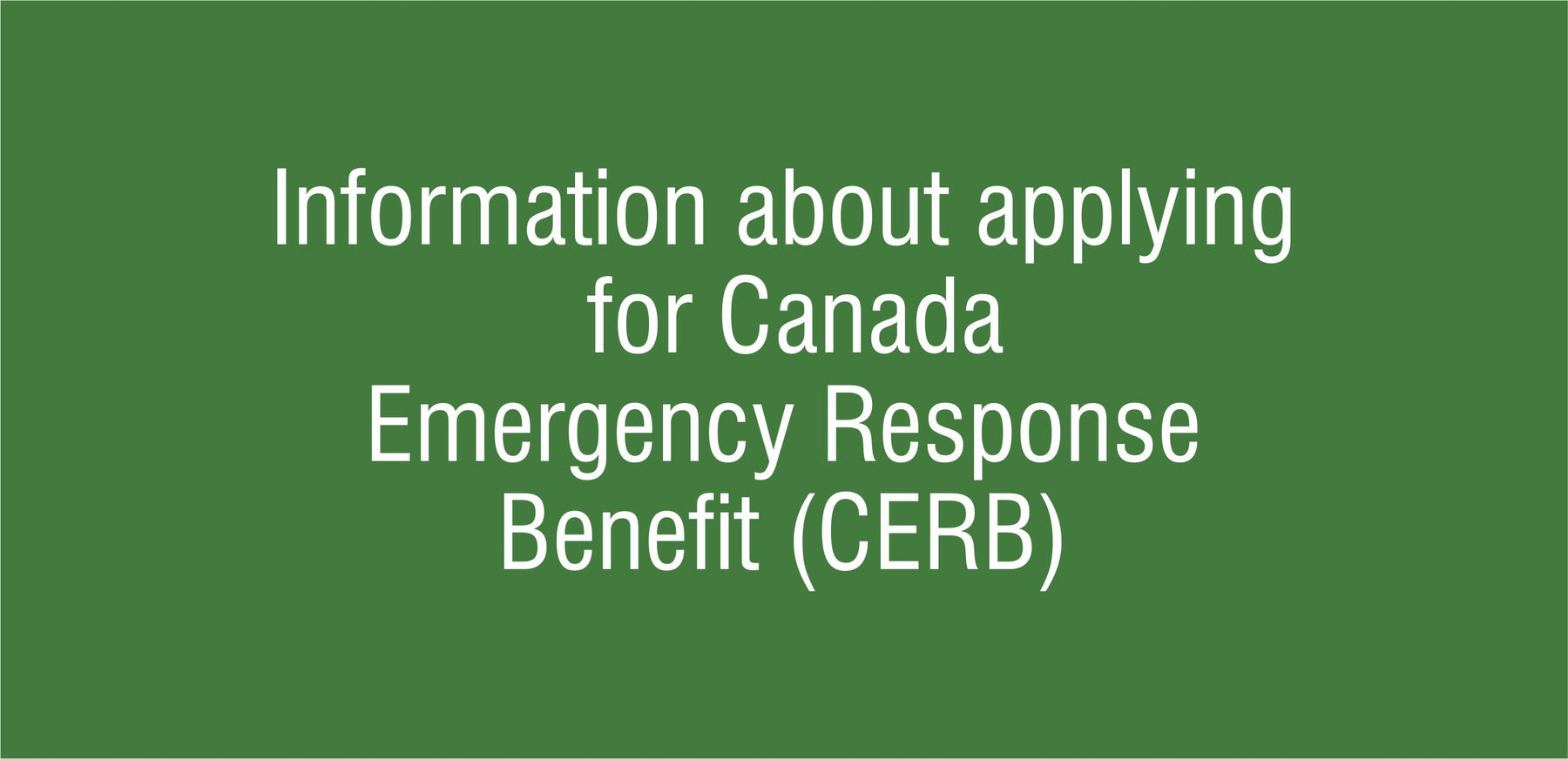 Information about applying for Canada Emergency Response Benefit (CERB)