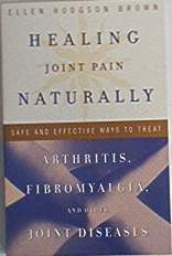 Healing Joint Pain Naturally by E.H. Brown