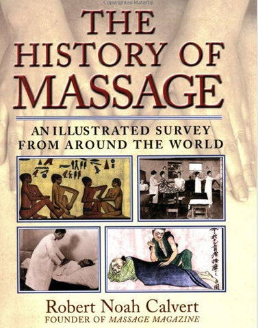 The History of Massage: an illustrated survey from around the world by Calvert
