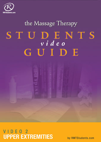 The Massage Therapy Students Video Guide: Video 2 Upper Extremities