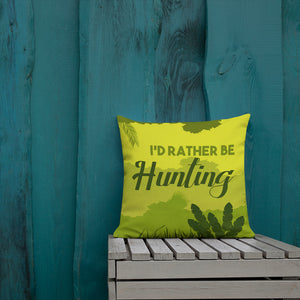 I'd Rather Be Hunting Premium Pillows - Be More Wild