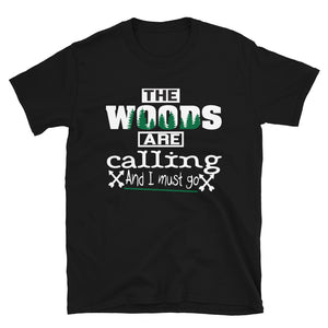 The Woods Are Calling And I Must Go Short-Sleeve Unisex T-Shirt - Be More Wild
