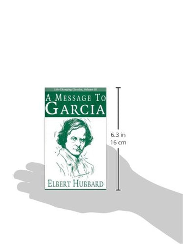 A Message to Garcia (Life-Changing Classics) (Volume III)